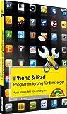 iPhone- & iPad-Programmierung für Einsteiger - Apps entwickeln von Anfang an (Macintosh Bücher)