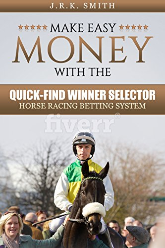 Make Easy Money With The ''QUICK-FIND WINNER SELECTOR'' Horse Racing System (English Edition) por J.R.K. Smith