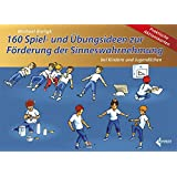 160 Spiel- und Übungsideen zur Förderung der Sinneswahrnehmung: bei Kindern und Jugendlichen