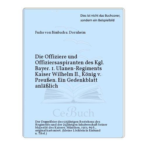 Die Offiziere und Offiziersaspiranten des Kgl. Bayer. 1. Ulanen-Regiments Kaiser Wilhelm II., König v. Preußen. Ein Gedenkblatt anläßlich