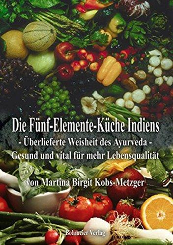 Die Fünf-Elemente-Küche Indiens: Überlieferte Weisheit des Ayurveda - Gesund und vital für mehr Lebensqualität - Indien-elemente