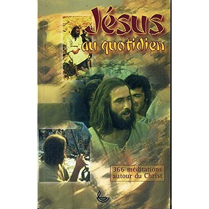 Jésus au quotidien : 366 méditations autour du Christ