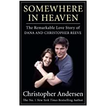 Somewhere in Heaven: The Remarkable Love Story of Dana and Christopher Reeve by Christopher Andersen (2008-07-08)