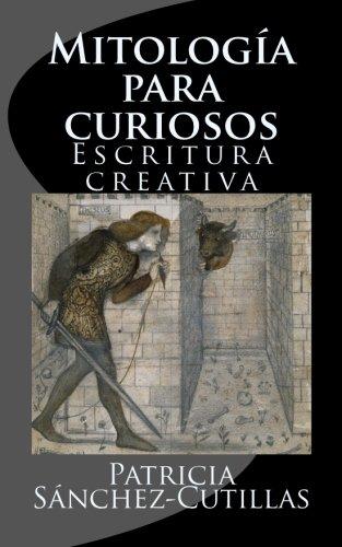 Mitologia para curiosos: Escritura creativa por Patricia Sanchez-Cutillas