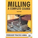 Milling: A Complete Course (Workshop Practice)