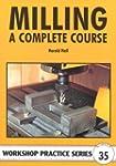 Milling: A Complete Course (Workshop...