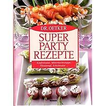 Dr. Oetker - super Party-Rezepte: Konfettisalat, Mitternachtssuppe, Pfundstorte, Schichtsalat ...