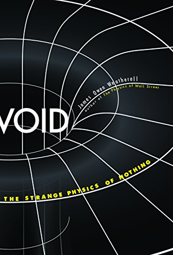 Void: The Strange Physics of Nothing (Foundational Questions in Science)