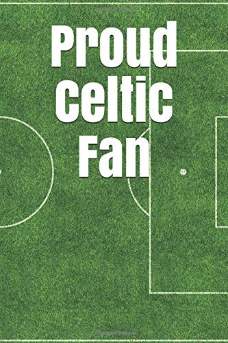 Proud Celtic Fan: A sports themed unofficial soccer journal for your everyday needs por Jay Wilson