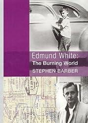 Edmund White: The Burning World