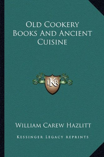 Old Cookery Books and Ancient Cuisine by William Carew Hazlitt (2010-09-10)
