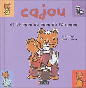 """Afficher """"Cajou et le papa du papa de son papa"""""""