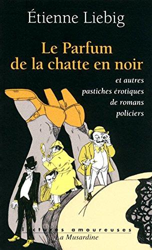 Le parfum de la chatte en noire : Et autres pastiches érotiques de romans policiers par Etienne Liebig