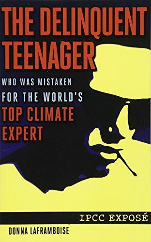 The Delinquent Teenager Who Was Mistaken for the World's Top Climate Expert por Donna Laframboise