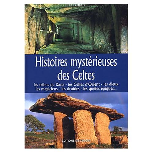 Histoires mystérieuses des Celtes : Les tribus de Dana, les Celtes d'Orient, les dieux mlagiciens, les druides, les quêtes épiques