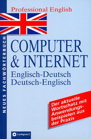 Neues Wörterbuch Professional English, Computer & Internet: English-German and German-English