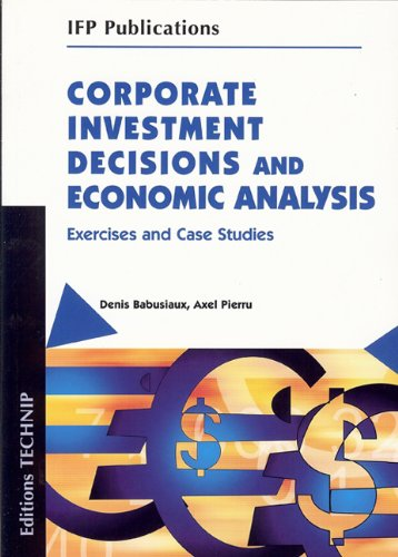 Corporate Investment Decisions and Econmic Analysis : Exercises and case studies