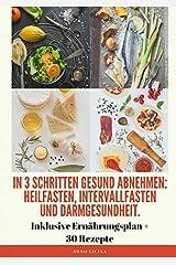 In 3 Schritten gesund abnehmen! (Heilfasten, Intervallfasten, Darmgesundheit): Inklusive Ernährungsplan + 30 Rezepten Kindle Ausgabe