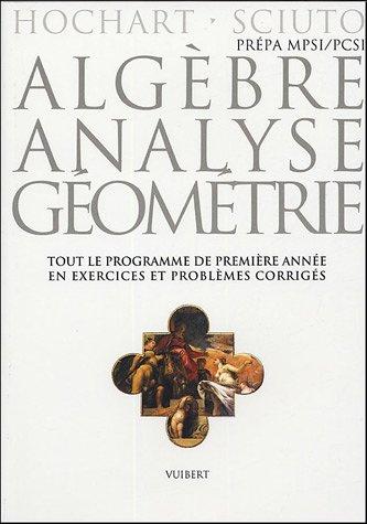 Algèbre, analyse, géométrie Prépa MPSI/PCSI : Exercices & problèmes corrigés