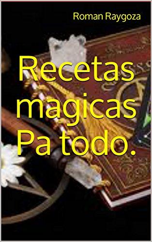 Recetas magicas  Pa todo. por Roman Raygoza