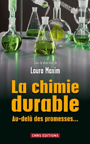 La chimie durable : Au-delà des promesses... par Laura Maxim
