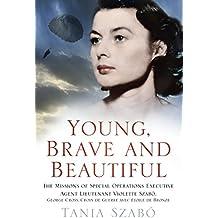 Young, Brave and Beautiful: The Missions of Special Operations Executive Agent Lieutenant Violette Szabô, George Cross, Croix de Guerre avec Étoile de Bronze