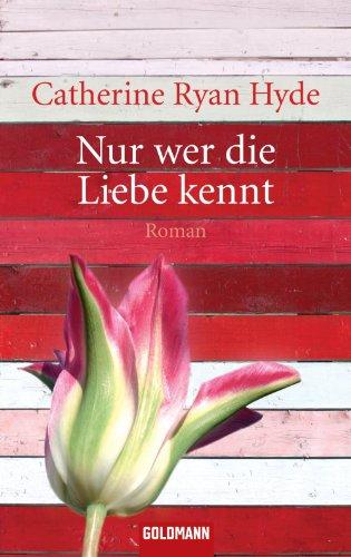Buchseite und Rezensionen zu 'Nur wer die Liebe kennt: Roman' von Catherine Ryan Hyde
