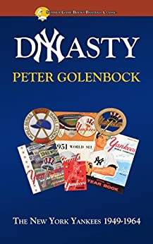 Dynasty: The New York Yankees 1949-1964 (Summer Game Books Baseball Classic) (English Edition) von [Golenbock, Peter]