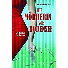 Die Mörderin vom Bodensee: 26 Krimis & Rezepte (Krimis und Rezepte)