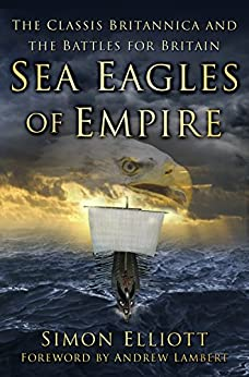 Sea Eagles of Empire: The Classis Britannica and the Battles for Britain by [Elliott, Simon]