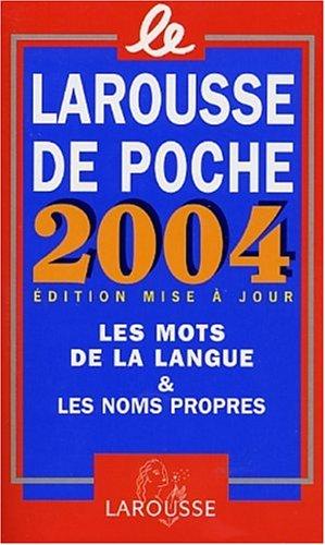 Larousse de poche 2004 : Les mots de la langue et les noms propres
