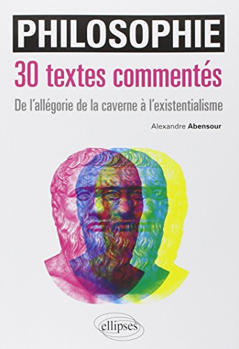 Philosophie 30 Textes Commentés de l'Allégorie de la Caverne à l'Existentialisme