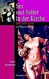 Sex und Folter in der Kirche: 2000 Jahre Folter im Namen Gottes - Horst Herrmann
