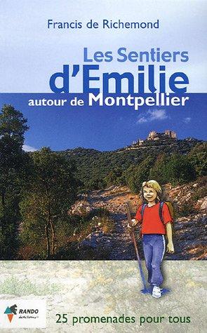 Les Sentiers d'Emilie autour de Montpellier : 25 Promenades trs faciles