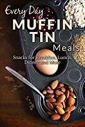 Muffin Tin Meal Recipes: The Beginners Guide to Delicious Muffin Tin Recipes (Everyday Recipes Book 1) (English Edition)