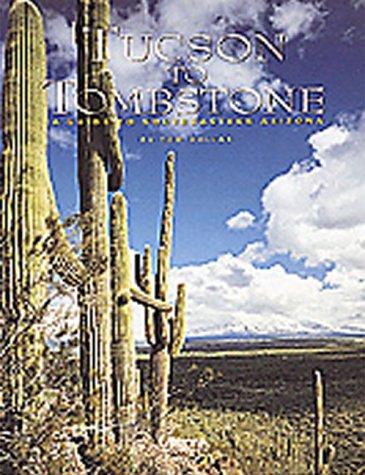 Tucson to Tombstone: A Guide to Southeastern Arizona (Arizona Highways)