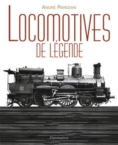 Locomotives de légende par André Papazian