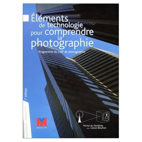 ELEMENTS DE TECHNOLOGIE POUR COMPRENDRE LA PHOTOGRAPHIE. Programme du CAP de photographie, 7ème édition