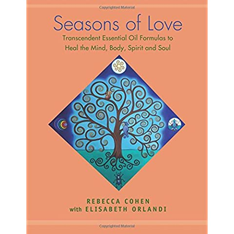 Seasons of Love: Transcendent Essential Oil Formulas to Heal the