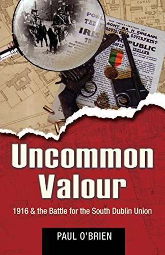 Uncommon Valour: 1916 & The Battle for the South Dublin Union by Paul O'Brien (2010-08-02)