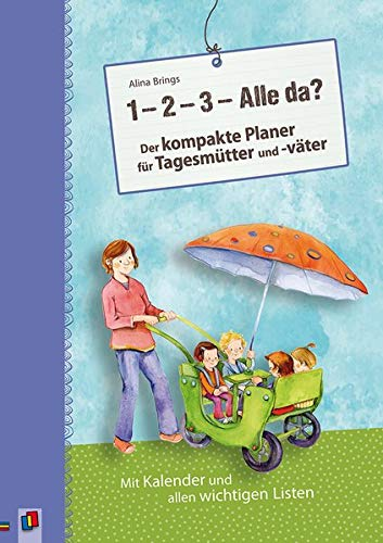"""""""1, 2, 3 – Alle da?"""" Der kompakte Planer für Tagesmütter und -väter (Neuauflage): Mit Kalender und allen wichtigen Listen"""