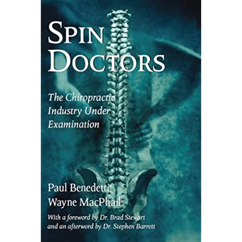 Spin Doctors: The Chiropractic Industry Under Examination by Benedetti, Paul, MacPhail, Wayne (2003) Paperback