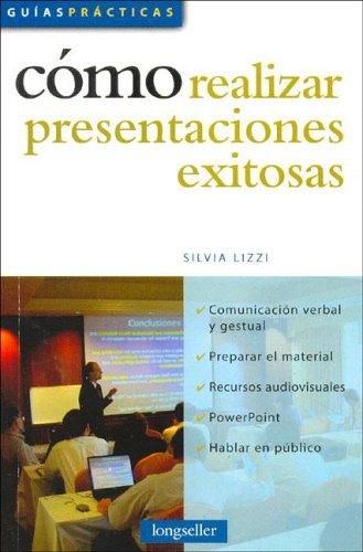 Descargar Libro Como realizar presentaciones exitosas (Guias Practicas / Practical Guides) de Silvia Lizzi
