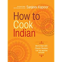 How to Cook Indian: More Than 500 Classic Recipes for the Modern Kitchen (English Edition)