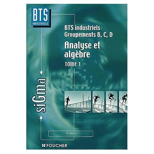 Analyse et algèbre linéaire : BTS industriels, groupements BCD (Ancienne Edition)