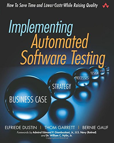 Implementing Automated Software Testing: How to Save Time and Lower Costs While Raising Quality: How to Save Time and Lower Costs While Raising Quality: How to Lower Costs While Raising Quality
