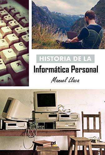 Historia de la Informática Personal eBook: Llaca, Manuel: Amazon ...