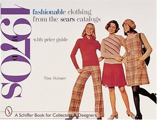 Fashionable Clothing from the Sears Catalogs: Mid-1970s (Schiffer Book for Collectors and Designers) (20th Century Costume Designer)