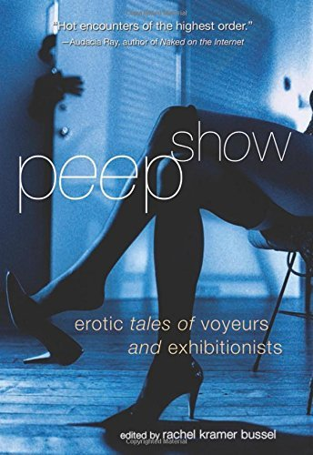 Peep Show: Written by Rachel Kramer Bussel, 2010 Edition, Publisher: CLEIS PRESS [Paperback]