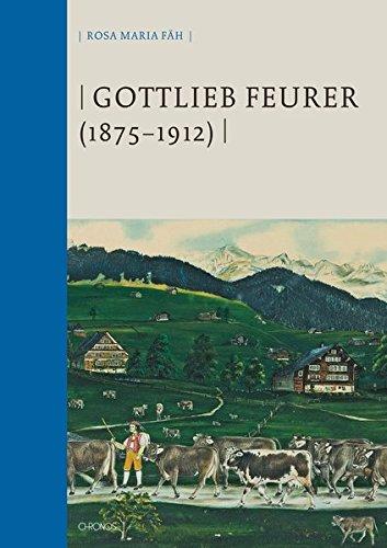 Gottlieb Feurer (1875–1912): Toggenburger Bauernmaler der schönen Kühe (St. Galler Kultur und Geschichte)